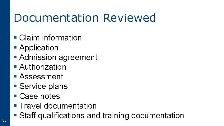 Documentation Reviewed 30 § Claim information § Application § Admission agreement § Authorization §