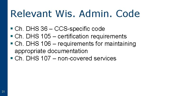 Relevant Wis. Admin. Code § Ch. DHS 36 – CCS-specific code § Ch. DHS