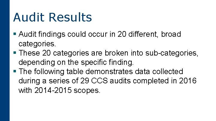 Audit Results § Audit findings could occur in 20 different, broad categories. § These
