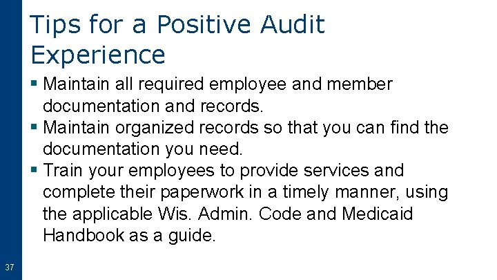Tips for a Positive Audit Experience § Maintain all required employee and member documentation