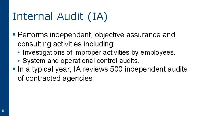 Internal Audit (IA) § Performs independent, objective assurance and consulting activities including: • Investigations