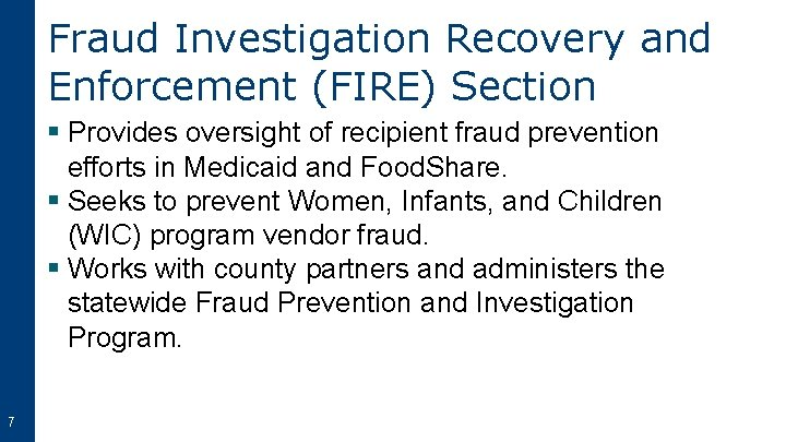 Fraud Investigation Recovery and Enforcement (FIRE) Section § Provides oversight of recipient fraud prevention