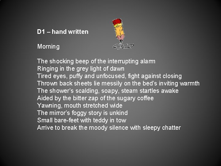 D 1 – hand written Morning The shocking beep of the interrupting alarm Ringing