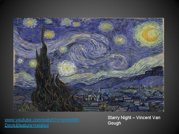 www. youtube. com/watch? v=ox. Hn. Rfh Dmrk&feature=related Starry Night – Vincent Van Gough