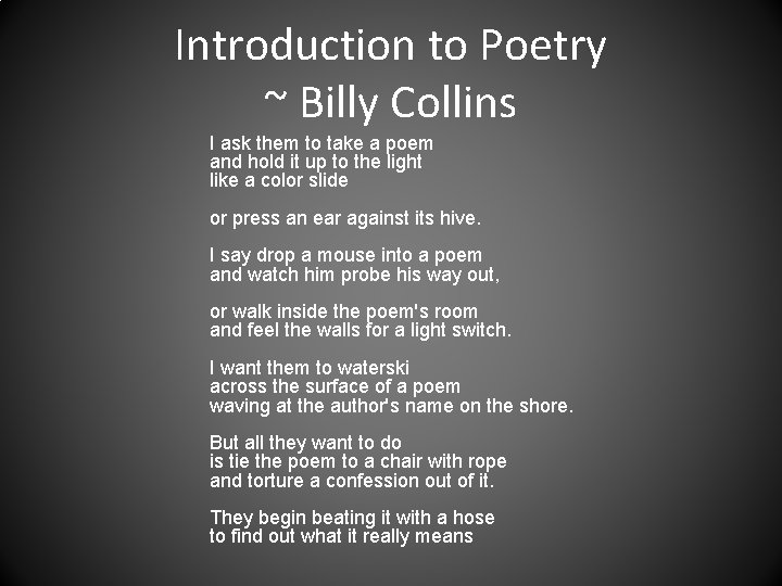 Introduction to Poetry ~ Billy Collins I ask them to take a poem and