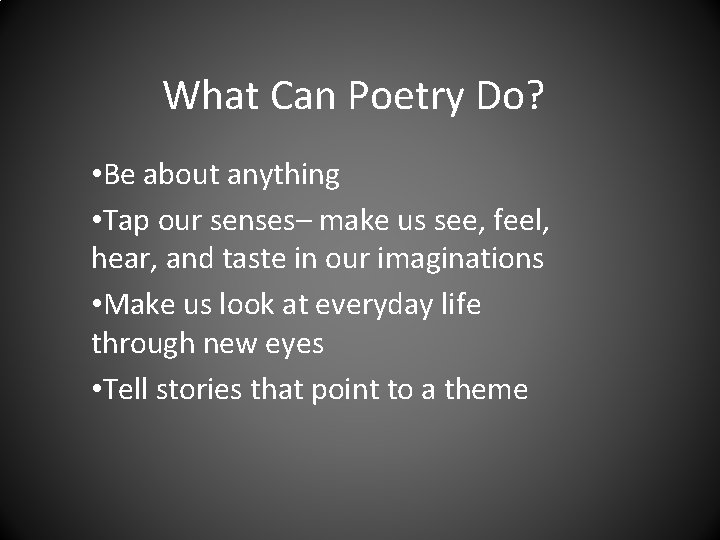 What Can Poetry Do? • Be about anything • Tap our senses– make us