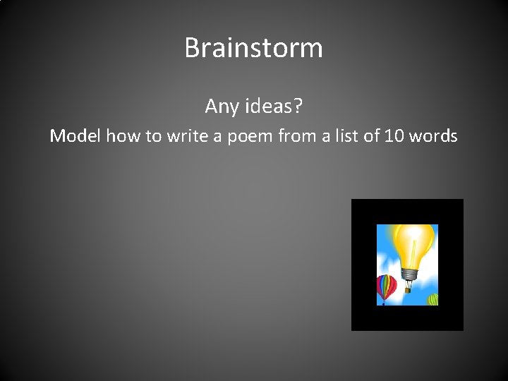 Brainstorm Any ideas? Model how to write a poem from a list of 10