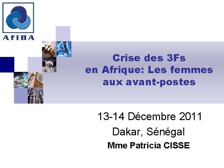 Crise des 3 Fs en Afrique: Les femmes aux avant-postes 13 -14 Décembre 2011