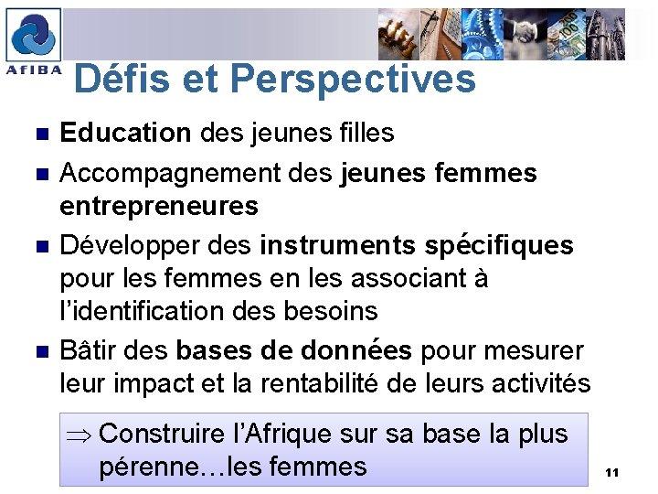 Défis et Perspectives n n Education des jeunes filles Accompagnement des jeunes femmes entrepreneures