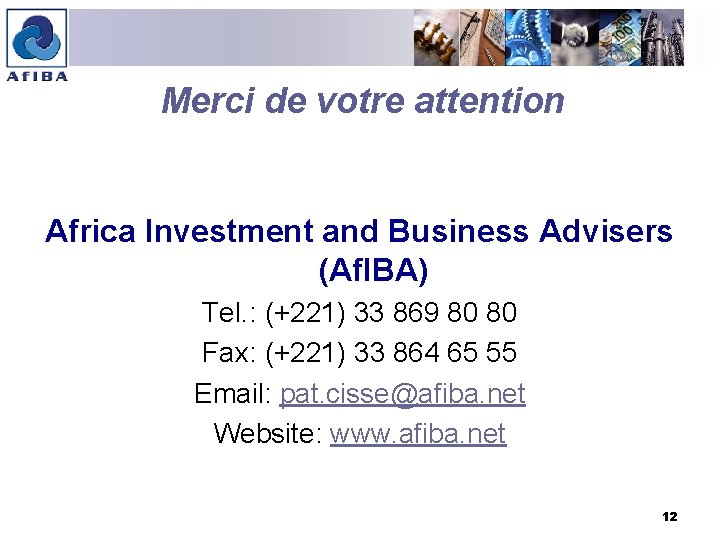 Merci de votre attention Africa Investment and Business Advisers (Af. IBA) Tel. : (+221)