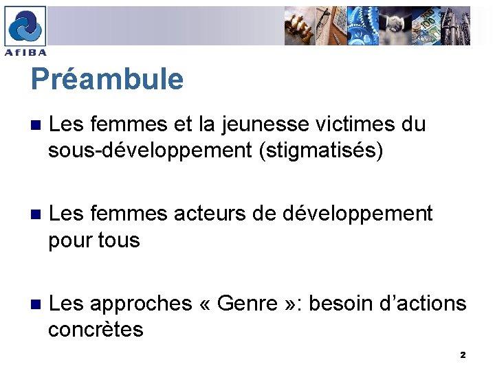 Préambule n Les femmes et la jeunesse victimes du sous-développement (stigmatisés) n Les femmes