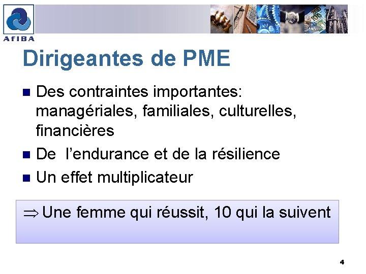Dirigeantes de PME Des contraintes importantes: managériales, familiales, culturelles, financières n De l'endurance et