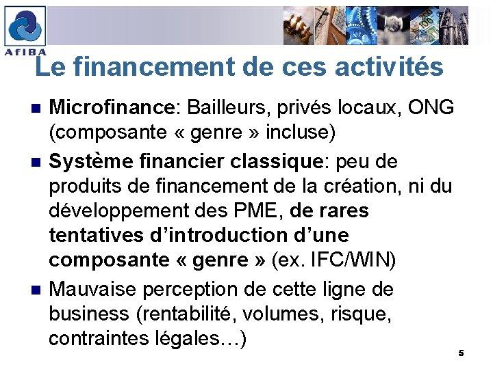 Le financement de ces activités n n n Microfinance: Bailleurs, privés locaux, ONG (composante