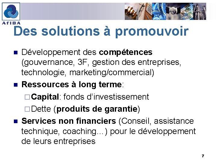 Des solutions à promouvoir n n n Développement des compétences (gouvernance, 3 F, gestion