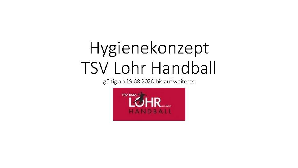Hygienekonzept TSV Lohr Handball gültig ab 19. 08. 2020 bis auf weiteres
