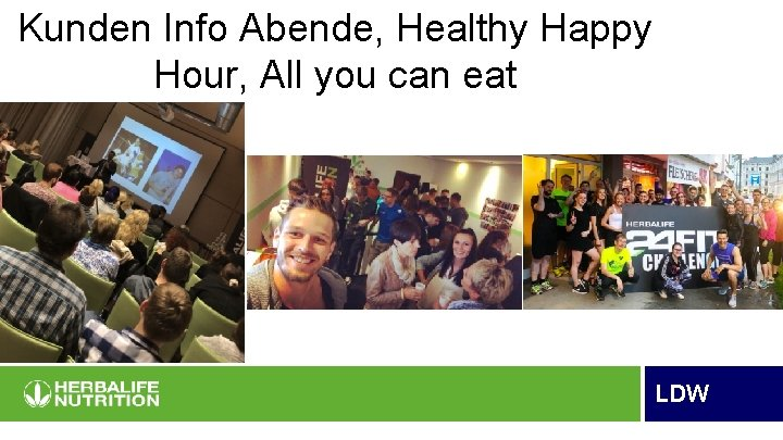 Kunden Info Abende, Healthy Happy Hour, All you can eat LDW