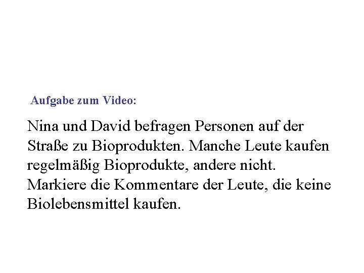 Aufgabe zum Video: Nina und David befragen Personen auf der Straße zu Bioprodukten.