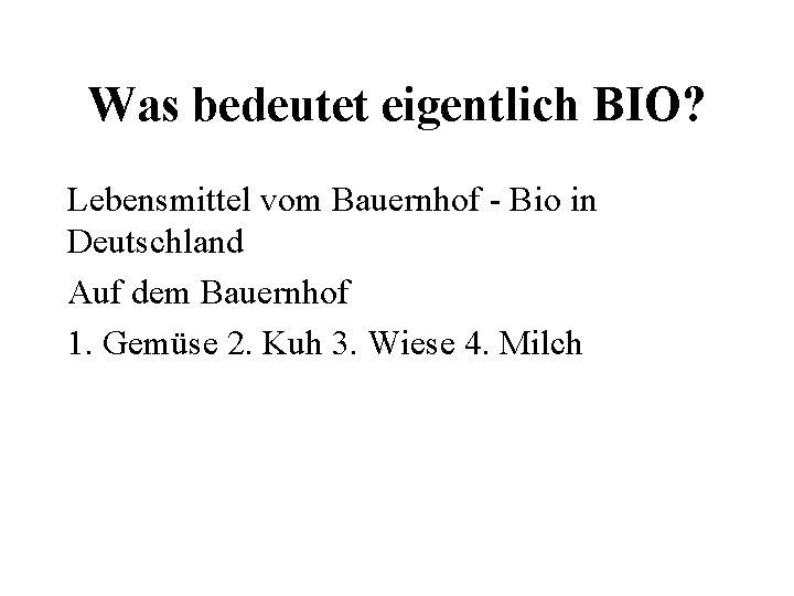 Was bedeutet eigentlich BIO? Lebensmittel vom Bauernhof - Bio in Deutschland Auf dem Bauernhof