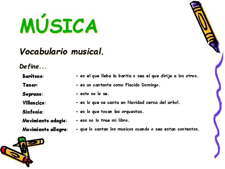 MÚSICA Vocabulario musical. Define. . . Barítono: - es el que lleba la barita