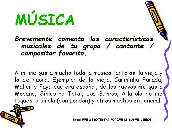 MÚSICA Brevemente comenta las características musicales de tu grupo / cantante / compositor favorito.