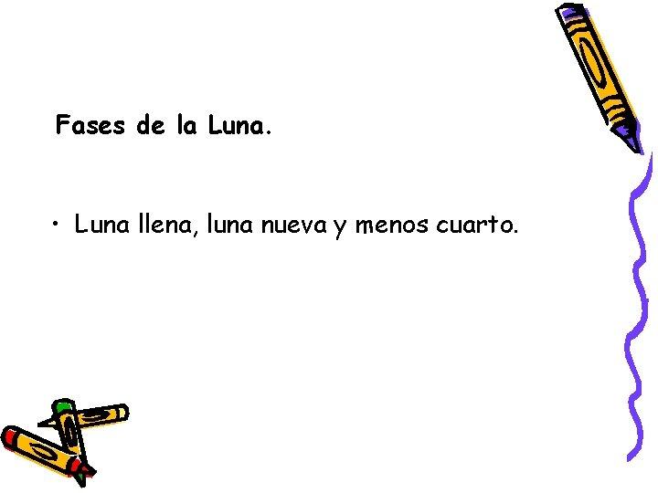 Fases de la Luna. • Luna llena, luna nueva y menos cuarto.