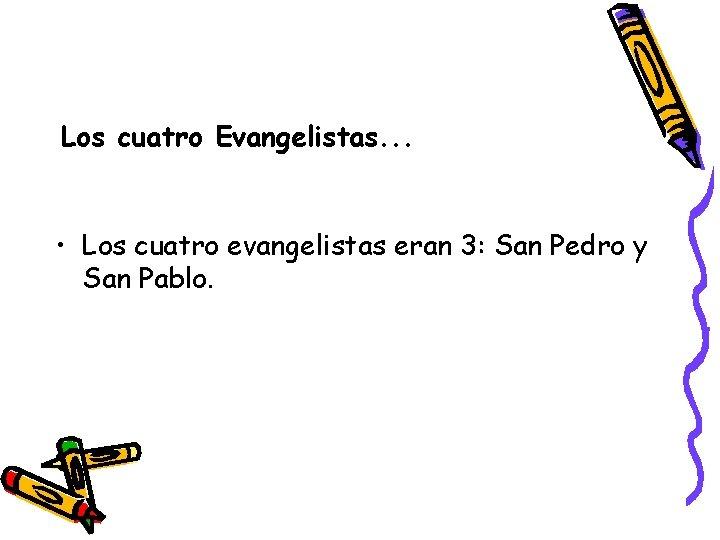 Los cuatro Evangelistas. . . • Los cuatro evangelistas eran 3: San Pedro y