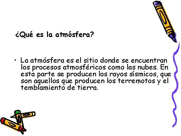 ¿Qué es la atmósfera? • La atmósfera es el sitio donde se encuentran los