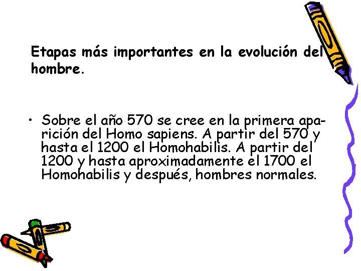 Etapas más importantes en la evolución del hombre. • Sobre el año 570 se