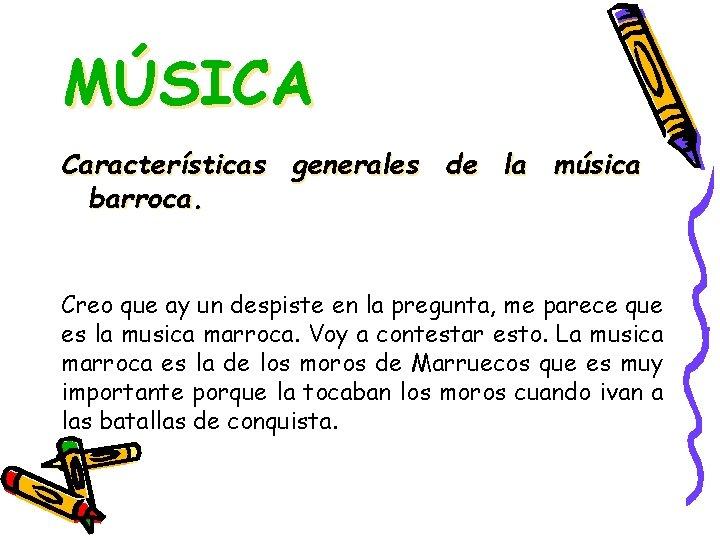MÚSICA Características generales de la música barroca. Creo que ay un despiste en la