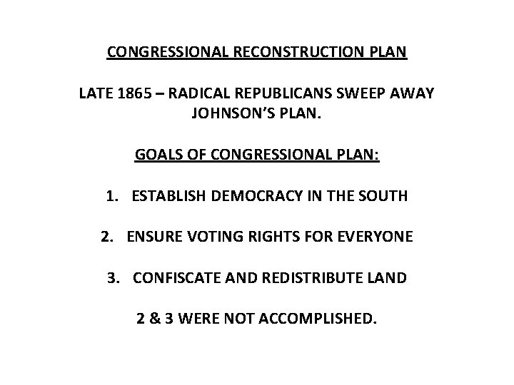 CONGRESSIONAL RECONSTRUCTION PLAN LATE 1865 – RADICAL REPUBLICANS SWEEP AWAY JOHNSON'S PLAN. GOALS OF