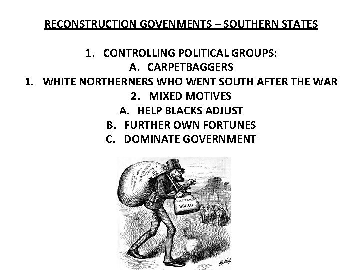 RECONSTRUCTION GOVENMENTS – SOUTHERN STATES 1. CONTROLLING POLITICAL GROUPS: A. CARPETBAGGERS 1. WHITE NORTHERNERS