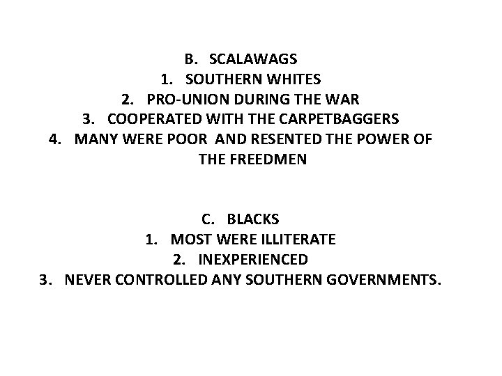 B. SCALAWAGS 1. SOUTHERN WHITES 2. PRO-UNION DURING THE WAR 3. COOPERATED WITH THE