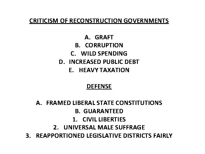 CRITICISM OF RECONSTRUCTION GOVERNMENTS A. GRAFT B. CORRUPTION C. WILD SPENDING D. INCREASED PUBLIC