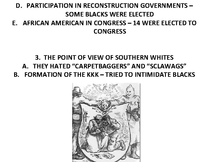 D. PARTICIPATION IN RECONSTRUCTION GOVERNMENTS – SOME BLACKS WERE ELECTED E. AFRICAN AMERICAN IN