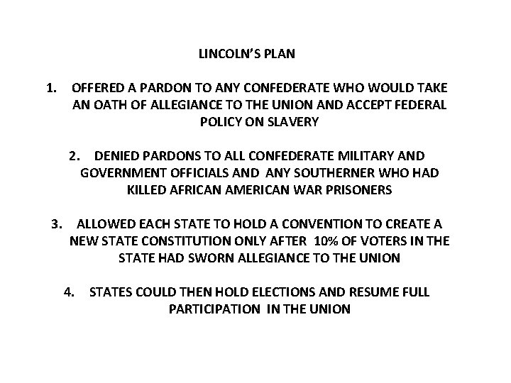 LINCOLN'S PLAN 1. OFFERED A PARDON TO ANY CONFEDERATE WHO WOULD TAKE AN OATH