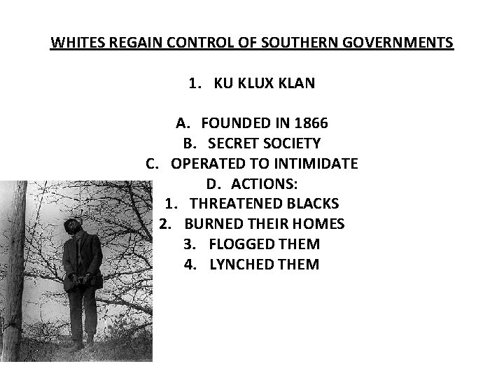 WHITES REGAIN CONTROL OF SOUTHERN GOVERNMENTS 1. KU KLUX KLAN A. FOUNDED IN 1866