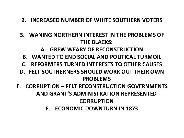 2. INCREASED NUMBER OF WHITE SOUTHERN VOTERS 3. WANING NORTHERN INTEREST IN THE PROBLEMS