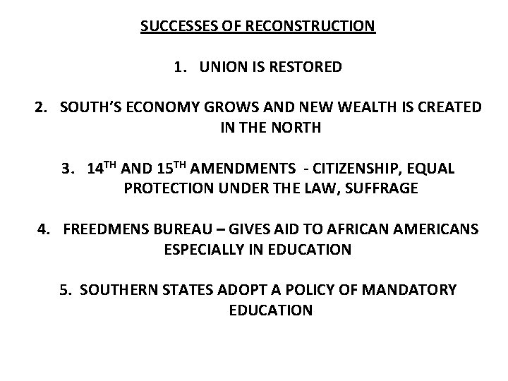SUCCESSES OF RECONSTRUCTION 1. UNION IS RESTORED 2. SOUTH'S ECONOMY GROWS AND NEW WEALTH