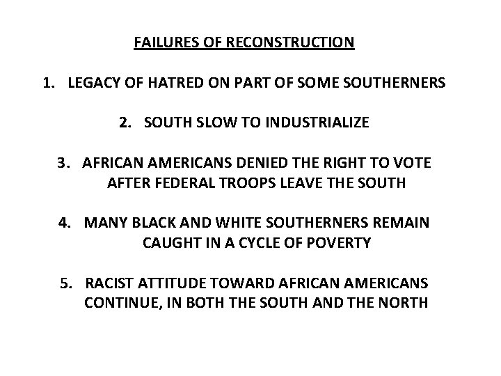 FAILURES OF RECONSTRUCTION 1. LEGACY OF HATRED ON PART OF SOME SOUTHERNERS 2. SOUTH