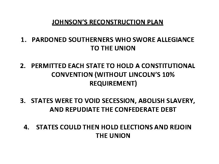 JOHNSON'S RECONSTRUCTION PLAN 1. PARDONED SOUTHERNERS WHO SWORE ALLEGIANCE TO THE UNION 2. PERMITTED