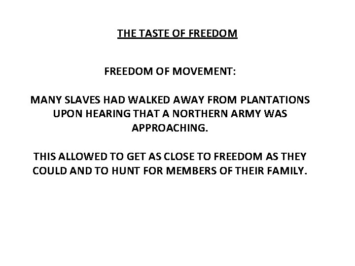 THE TASTE OF FREEDOM OF MOVEMENT: MANY SLAVES HAD WALKED AWAY FROM PLANTATIONS UPON