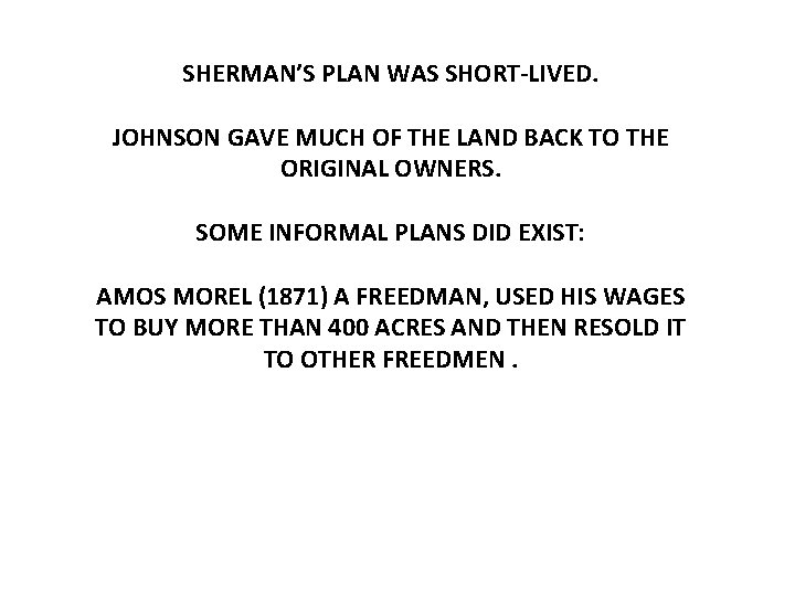SHERMAN'S PLAN WAS SHORT-LIVED. JOHNSON GAVE MUCH OF THE LAND BACK TO THE ORIGINAL