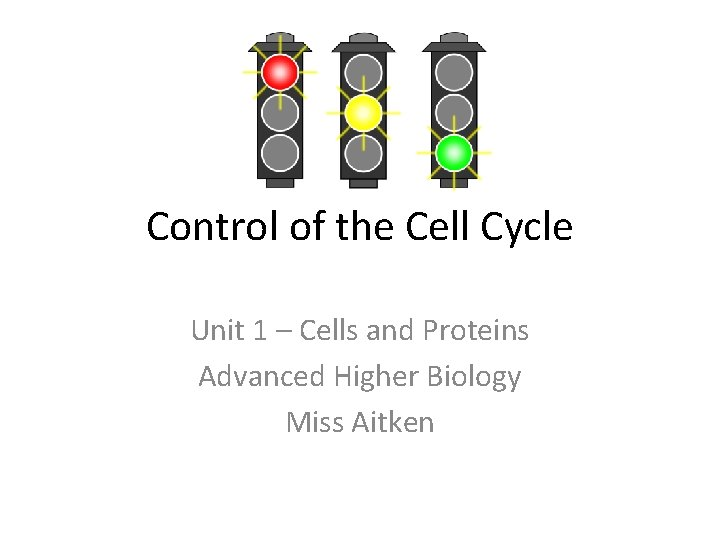 Control of the Cell Cycle Unit 1 – Cells and Proteins Advanced Higher Biology