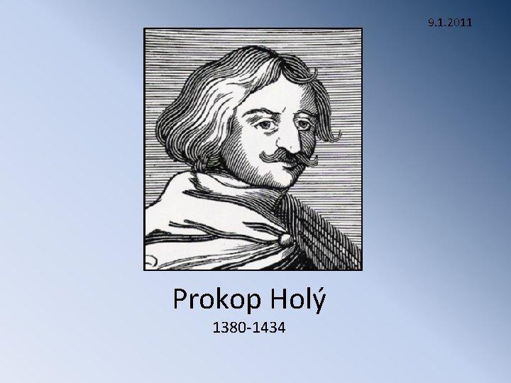 9. 1. 2011 Prokop Holý 1380 -1434