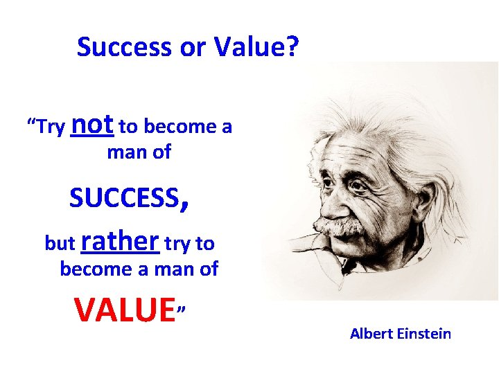 """Success or Value? """"Try not to become a man of SUCCESS, but rather try"""