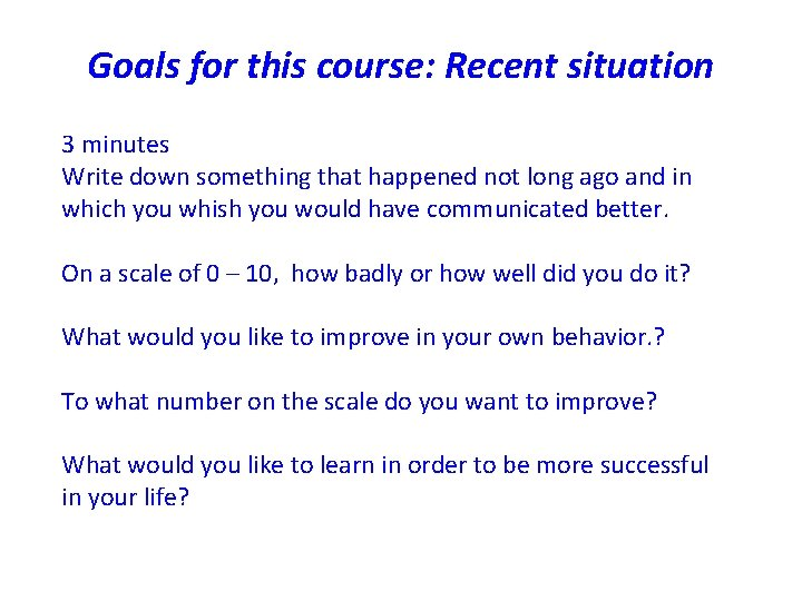 Goals for this course: Recent situation 3 minutes Write down something that happened not