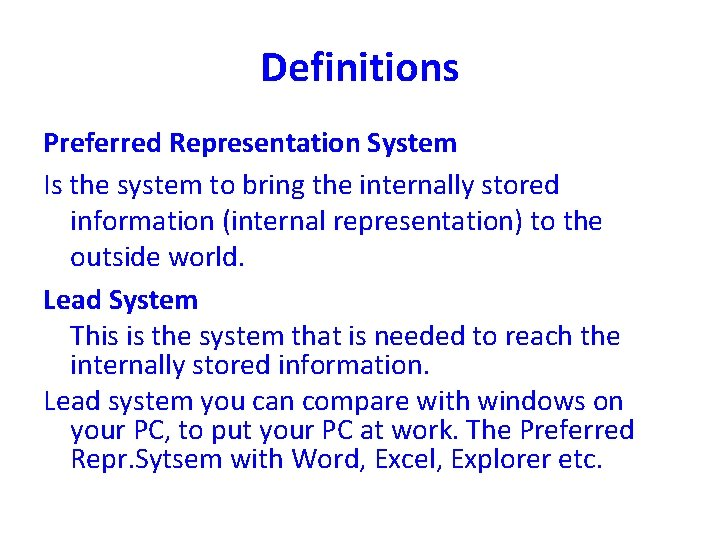 Definitions Preferred Representation System Is the system to bring the internally stored information (internal
