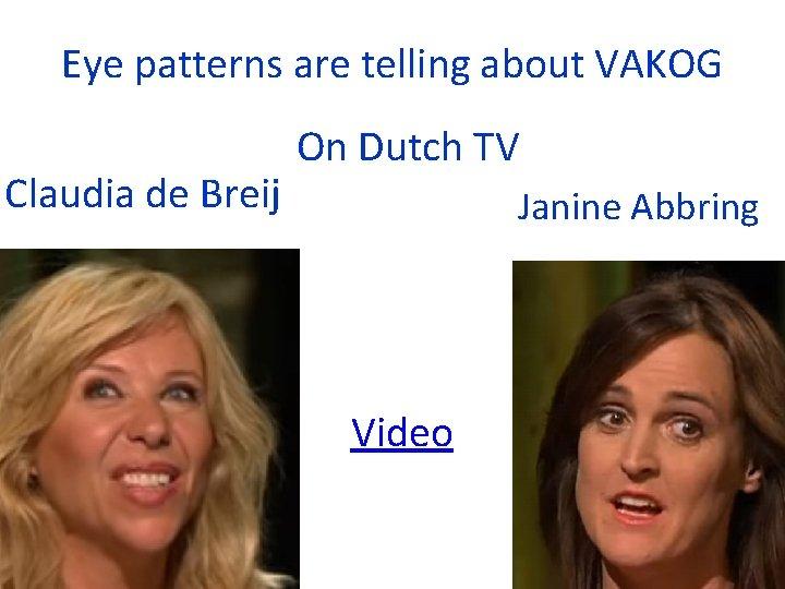 Eye patterns are telling about VAKOG Claudia de Breij On Dutch TV Janine Abbring