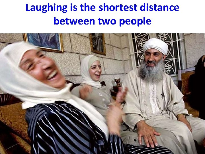 Laughing is the shortest distance between two people