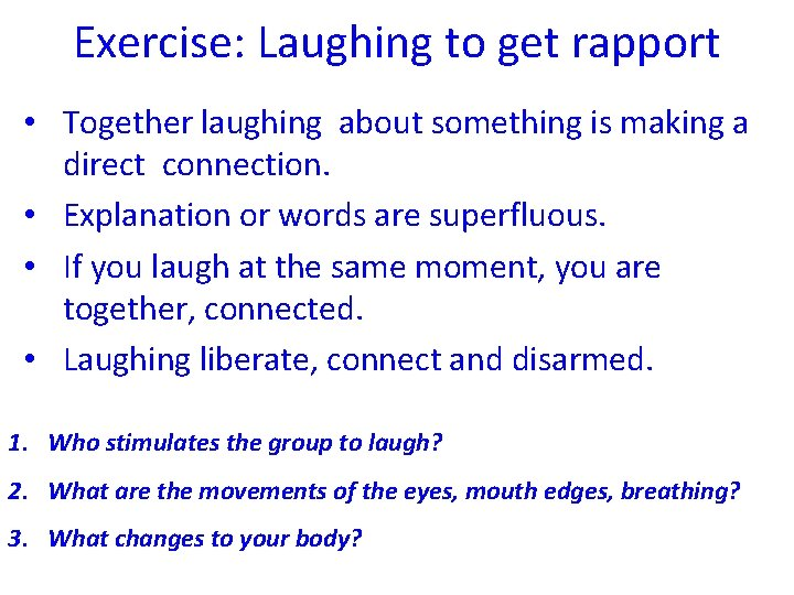 Exercise: Laughing to get rapport • Together laughing about something is making a direct